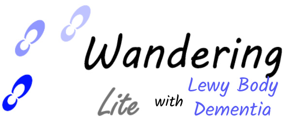 Wandering Lite with Lewy Body Dementia