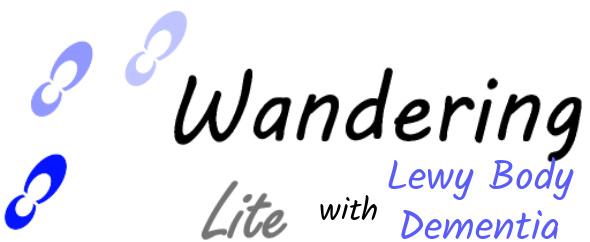 Wandering Lite with Lewy Body Dementia